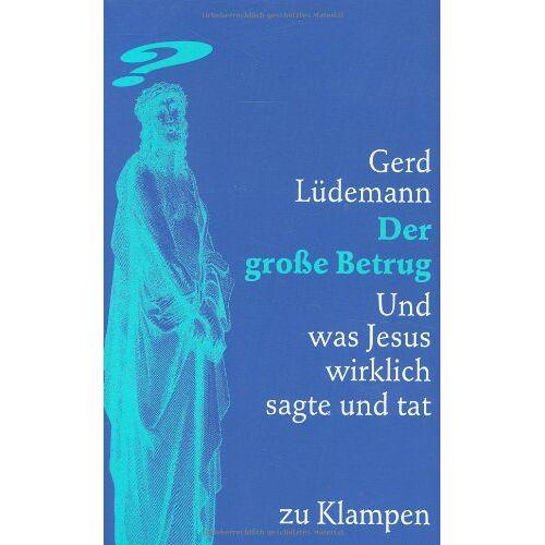 Gerd Lüdemann - Der große Betrug: Und was Jesus wirklich sagte und tat - Preis vom 23.01.2020 06:02:57 h