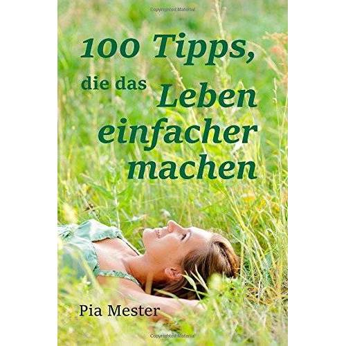 Pia Mester - 100 Tipps, die das Leben einfacher machen - Preis vom 21.10.2020 04:49:09 h