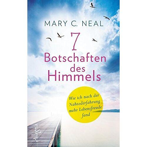Neal, Mary C. - 7 Botschaften des Himmels: Wie ich nach der Nahtoderfahrung mehr Lebensfreude fand - Preis vom 24.05.2020 05:02:09 h