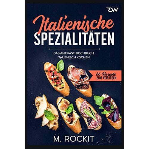 M. Rockit - Italienische Spezialitäten, Das Antipasti Kochbuch.: Italienisch kochen. - Preis vom 14.04.2021 04:53:30 h