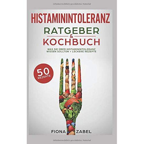 Fiona Zabel - Histaminintoleranz Ratgeber & Kochbuch: Was Sie über Histaminintoleranz wissen sollten + leckere Rezepte - Preis vom 12.04.2021 04:50:28 h
