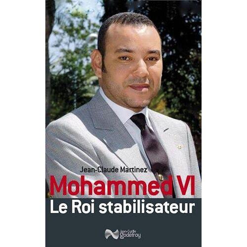 Jean-Claude Martinez - Mohammed VI : Le roi stabilisateur - Preis vom 21.10.2020 04:49:09 h