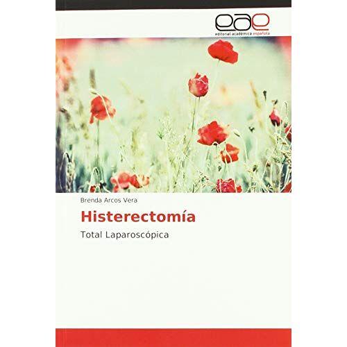 Brenda Arcos Vera - Histerectomía: Total Laparoscópica - Preis vom 12.05.2021 04:50:50 h