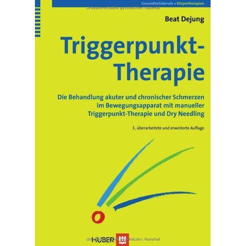 Beat Dejung - Triggerpunkt-Therapie. Die Behandlung akuter und chronischer Schmerzen im Bewegungsapparat mit manueller Triggerpunkt-Therapie und Dry Needling - Preis vom 08.05.2021 04:52:27 h