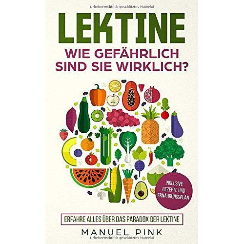 Manuel Pink - Lektine-Wie gefährlich sind sie wirklich?: Erfahren Sie alles über das Paradox der Lektine (inklusive Rezepte und Ernährungsplan) - Preis vom 16.04.2021 04:54:32 h