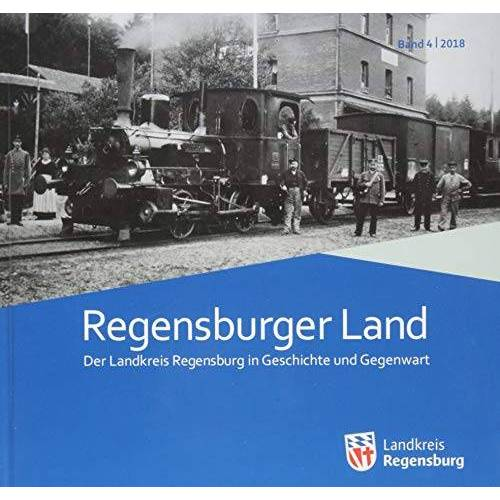 Landkreis Regensburg - Regensburger Land 2018: Der Landkreis Regensburg in Geschichte und Gegenwart (Regensburger Land / Der Landkreis Regensburg in Geschichte und Gegenwart) - Preis vom 21.10.2020 04:49:09 h