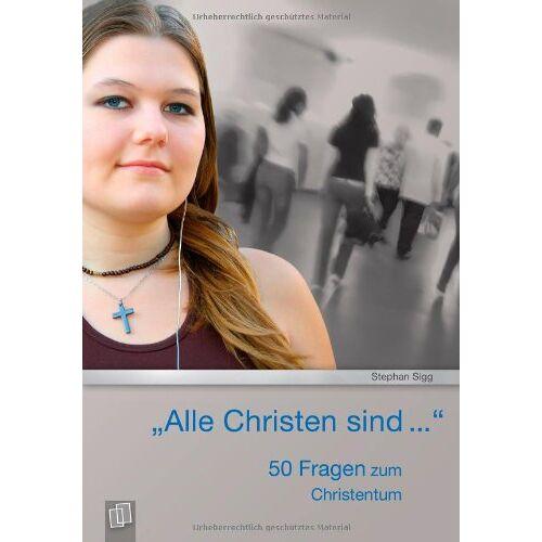 Stephan Sigg - Alle Christen sind...: 50 Fragen zum Christentum - Preis vom 05.05.2021 04:54:13 h