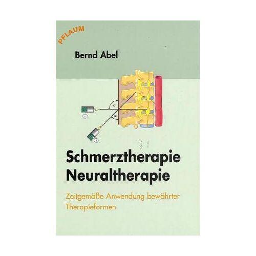 Bernd Abel - Schmerztherapie, Neuraltherapie: Zeitgemäße Anwendung bewährter Therapieformen - Preis vom 10.05.2021 04:48:42 h