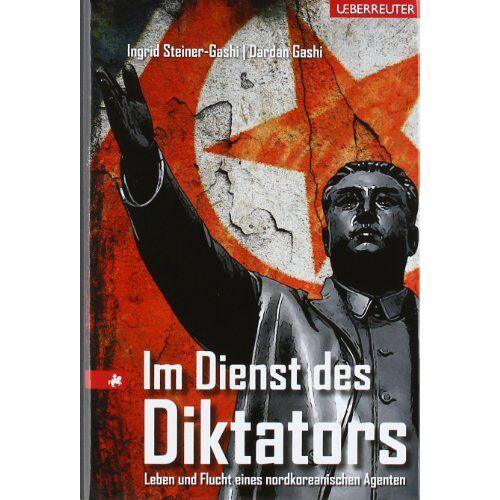 Ingrid Steiner-Gashi - Im Dienst des Diktators: Leben und Flucht eines nordkoreanischen Agenten - Preis vom 11.05.2021 04:49:30 h