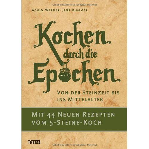 Achim Werner - Kochen durch die Epochen: Von der Steinzeit bis ins Mittelalter - Preis vom 29.05.2020 05:02:42 h