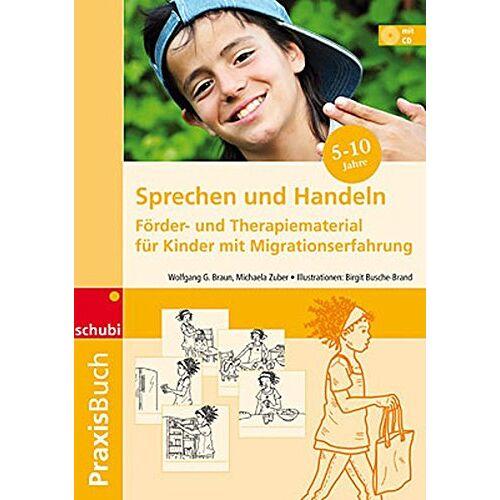 Braun, Wolfgang G. - Praxisbuch Sprechen und Handeln: Förder- und Therapiematerial für Kinder mit Migrationserfahrung - Preis vom 01.11.2020 05:55:11 h