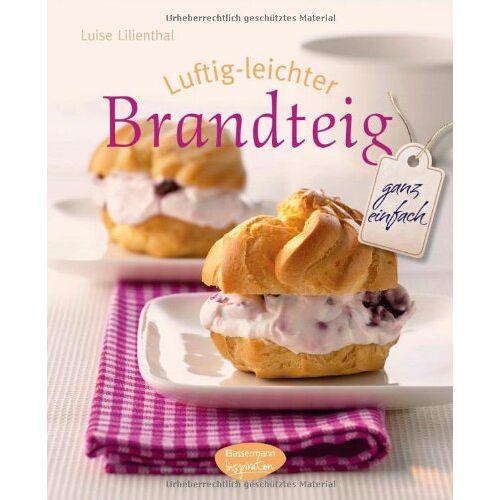 Luise Lilienthal - Luftig-leichter Brandteig: ganz einfach - Preis vom 08.04.2021 04:50:19 h