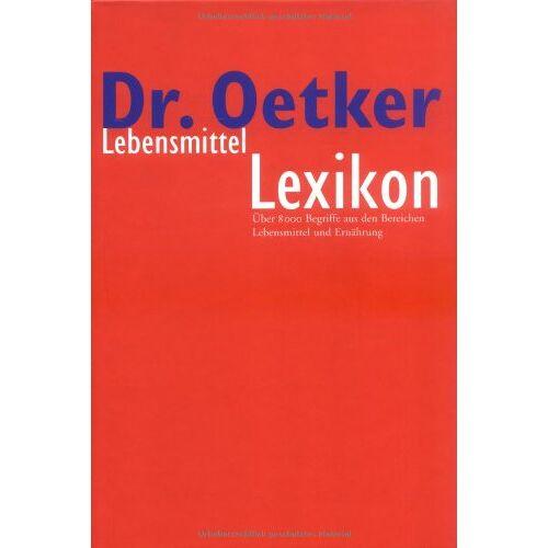 Dr. Oetker - Lebensmittel-Lexikon: Über 8 000 Begriffe aus den Bereichen Lebensmittel und Ernährung - Preis vom 06.04.2020 04:59:29 h