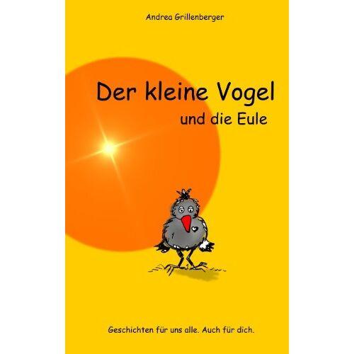 Andrea Grillenberger - Der kleine Vogel und die Eule: Geschichten für uns alle. Auch für dich - Preis vom 20.10.2020 04:55:35 h