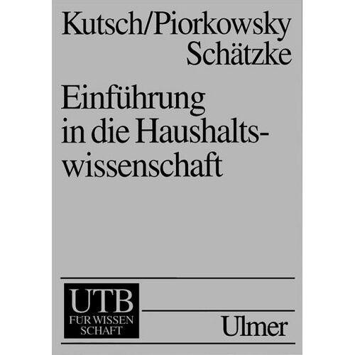 Thomas Kutsch - Einführung in die Haushaltswissenschaft. Haushaltsökonomie, Haushaltssoziologie, Haushaltstechnik. - Preis vom 05.08.2020 04:52:49 h