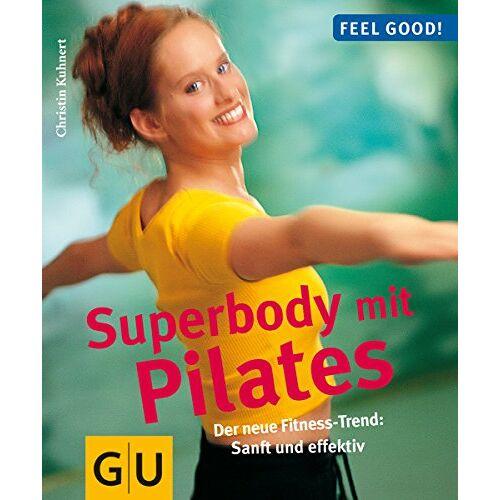 Christin Kuhnert - Pilates, Super-Body mit (GU Feel good!) - Preis vom 06.07.2019 04:43:29 h