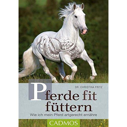 Christina Fritz - Pferde fit füttern: Wie ich mein Pferd artgerecht ernähre - Preis vom 21.10.2020 04:49:09 h