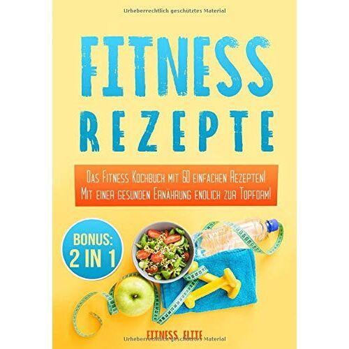 Fitness Elite - Fitness Rezepte: Das Fitness Kochbuch mit 60 einfachen Rezepten! Mit einer gesunden Ernährung endlich zur Topform inkl. BONUS - Preis vom 08.04.2020 04:59:40 h