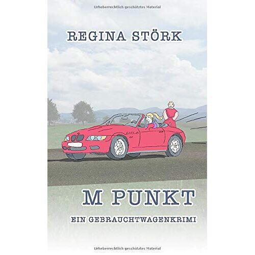 Regina Störk - M Punkt: ein Gebrauchtwagenkrimi - Preis vom 03.05.2021 04:57:00 h