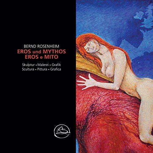 Bernd Rosenheim - Bernd Rosenheim • Eros und Mythos (Eros e Mito) - Preis vom 18.01.2021 06:04:29 h