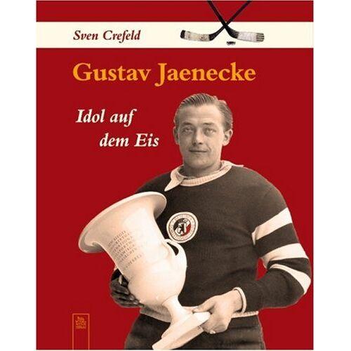 Sven Crefeld - Gustav Jaenecke: Idol auf dem Eis - Preis vom 20.10.2020 04:55:35 h