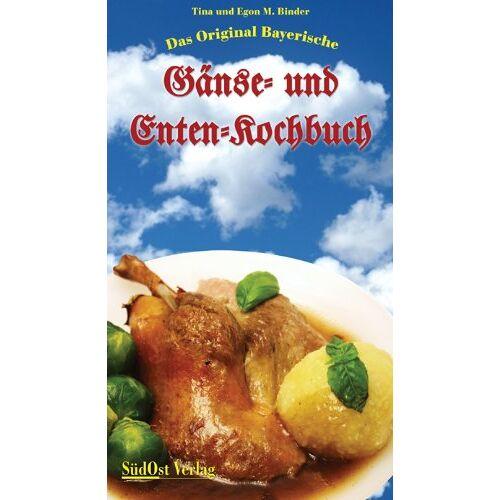 Tina Binder - Das Original Bayerische Gänse- und Enten-Kochbuch - Preis vom 14.04.2021 04:53:30 h