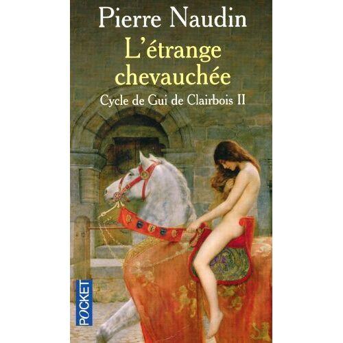 Pierre Naudin - Cycle de Gui de Clairbois, Tome 2 : L'étrange chevauchée - Preis vom 11.05.2021 04:49:30 h