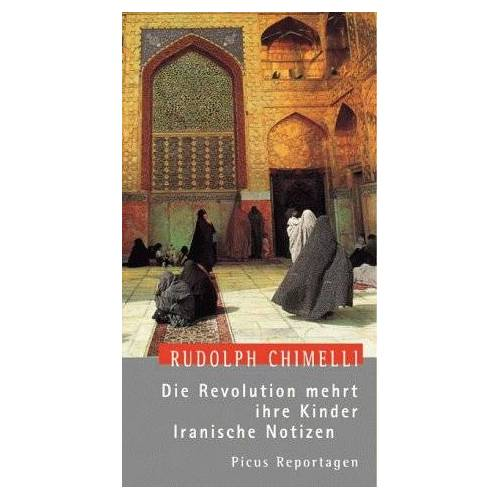 Rudolph Chimelli - Die Revolution mehrt ihre Kinder. Iranische Notizen - Preis vom 13.05.2021 04:51:36 h