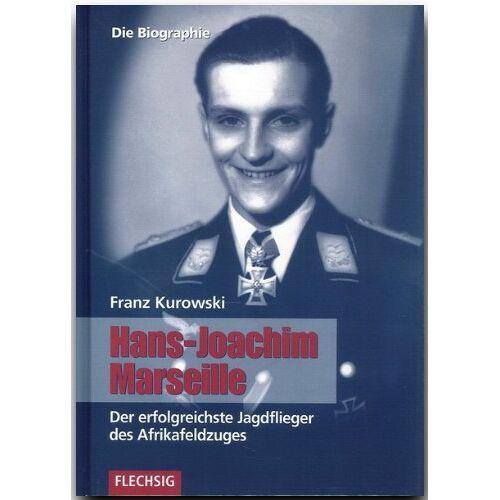 Franz Kurowski - Hans-Joachim Marseille: Der erfolgreichste Jagdflieger des Afrikafeldzuges. Die Biographie - Preis vom 21.10.2020 04:49:09 h