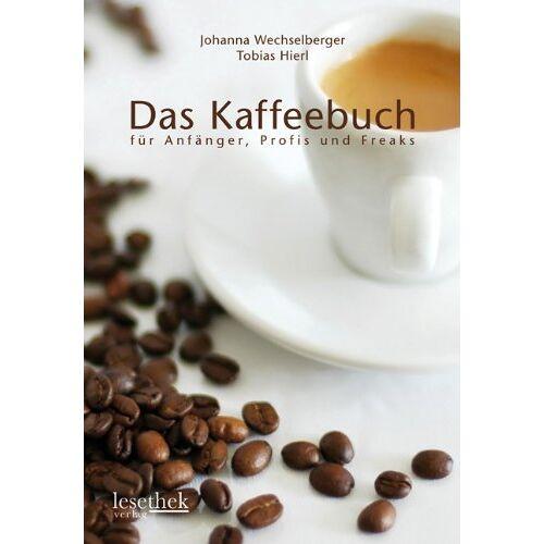 Johanna Wechselberger - Das Kaffeebuch: für Anfänger, Profis und Freaks - Preis vom 20.10.2020 04:55:35 h