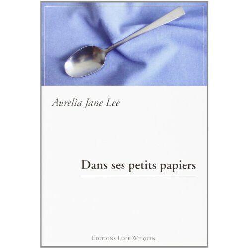 Aurelia Jane Lee - Dans ses petits papiers - Preis vom 21.01.2021 06:07:38 h