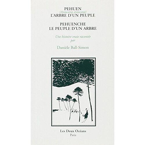 Danièle Ball-Simon - Pehuen (Araucaria araucana), l'arbre d'un peuple : Pehuenche, le peuple d'un arbre - Preis vom 28.02.2021 06:03:40 h