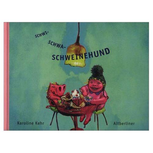 Karoline Kehr - Schwi-Schwa-Schweinehund - Preis vom 08.05.2021 04:52:27 h