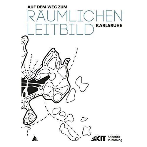 Stadt Karlsruhe - Auf dem Weg zum Räumlichen Leitbild Karlsruhe - Preis vom 07.04.2021 04:49:18 h