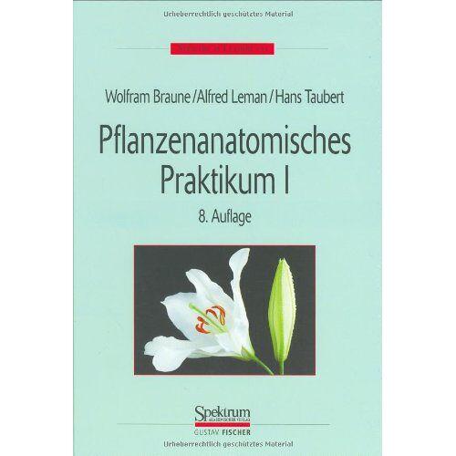 Wolfram Braune - Pflanzenanatomisches Praktikum, Tl.1, Zur Einführung in die Anatomie der Samenpflanzen - Preis vom 25.01.2021 05:57:21 h