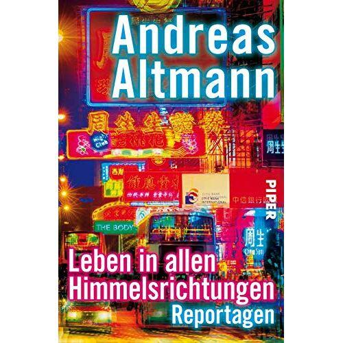 Andreas Altmann - Leben in allen Himmelsrichtungen: Reportagen - Preis vom 12.05.2021 04:50:50 h