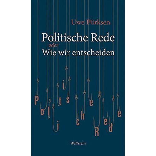 Uwe Pörksen - Politische Rede: oder Wie wir entscheiden - Preis vom 12.05.2021 04:50:50 h