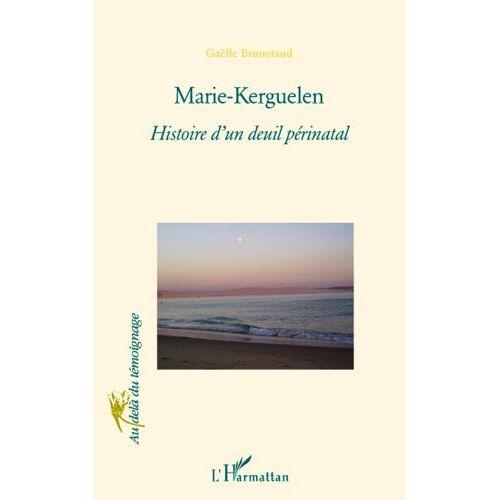 Gaelle Brunetaud - Marie-Kerguelen : Histoire d'un deuil périnatal - Preis vom 20.10.2020 04:55:35 h