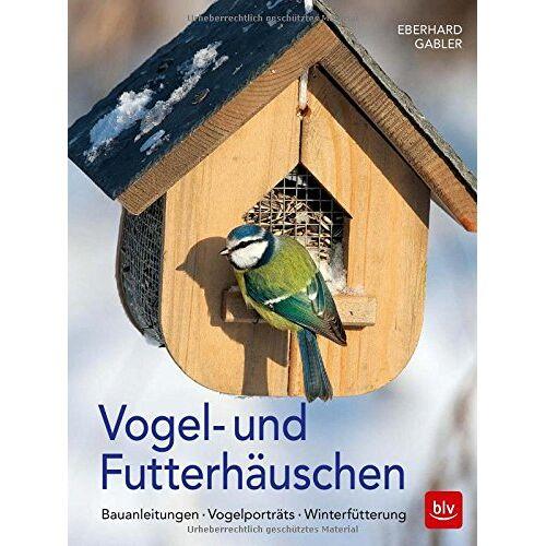 Eberhard Gabler - Vogel- und Futterhäuschen: Bauanleitungen - Vogelporträts - Winterfütterung - Preis vom 08.04.2021 04:50:19 h