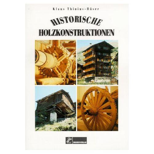 Klaus Thinius-Hüser - Historische Holzkonstruktionen - Preis vom 24.02.2021 06:00:20 h