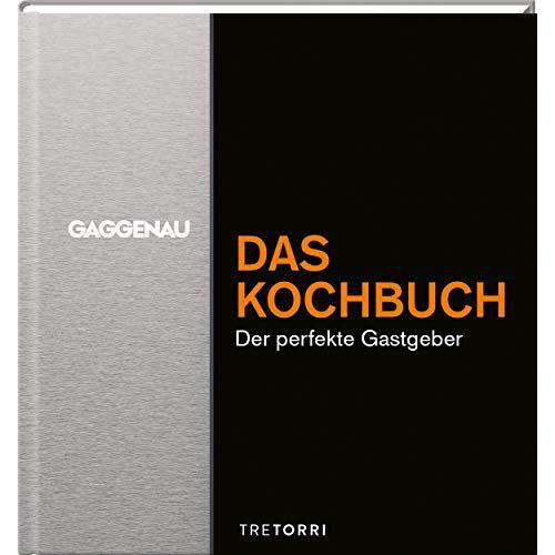 Ralf Frenzel - GAGGENAU - Das Kochbuch: Der perfekte Gastgeber - Preis vom 06.09.2020 04:54:28 h