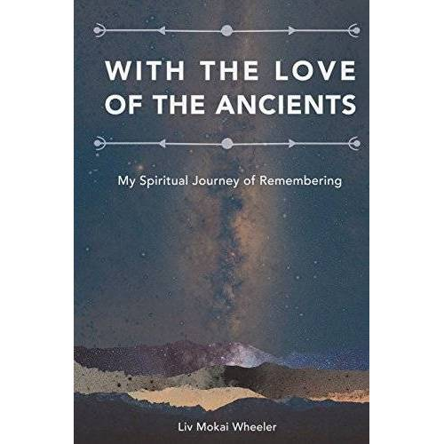 Wheeler, Liv Mokai - With the Love of the Ancients: My Spiritual Journey of Remembering - Preis vom 27.02.2021 06:04:24 h