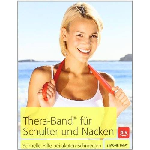 Simone Tatay - Thera-Band® für Schulter und Nacken: Schnelle Hilfe bei akuten Schmerzen - Preis vom 25.02.2021 06:08:03 h