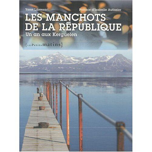 Yann Libessart - Les manchots de la République : Un an aux Kerguelen - Preis vom 20.10.2020 04:55:35 h