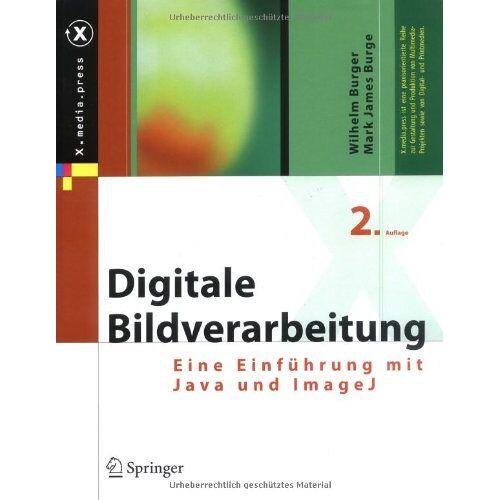 Wilhelm Burger - Digitale Bildverarbeitung: Eine Einführung mit Java und ImageJ - Preis vom 06.05.2021 04:54:26 h