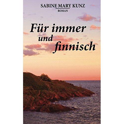 Kunz, Sabine Mary - Für immer und finnisch (»Finnisch«-Trilogie, Band 3) - Preis vom 23.02.2021 06:05:19 h