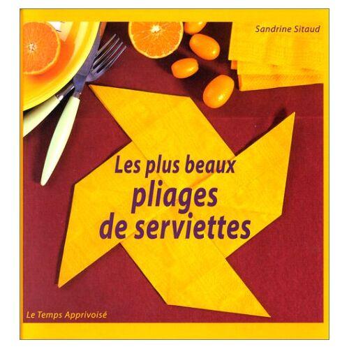 Sandrine Sitaud - Les plus beaux pliages de serviettes - Preis vom 24.02.2021 06:00:20 h