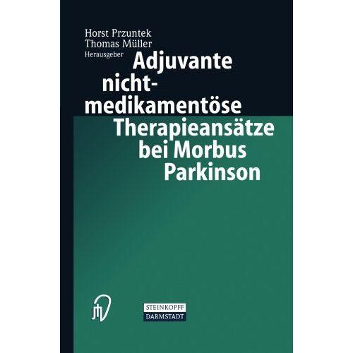Horst Przuntek - Adjuvante nichtmedikamentöse Therapieansätze bei Morbus Parkinson - Preis vom 11.05.2021 04:49:30 h