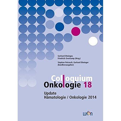 Stephan Petrasch - Colloquium Onkologie 18: Update Hämatologie / Onkologie 2014 - Preis vom 23.10.2020 04:53:05 h