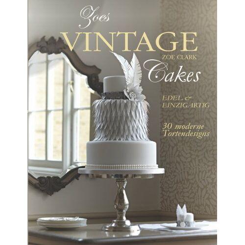 Zoe Clark - Zoes Vintage Cakes: 30 moderne Tortendesigns im Vintage-Stil. - Preis vom 16.01.2021 06:04:45 h